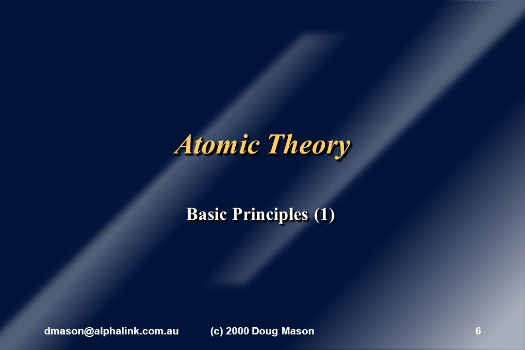 dmason@alphalink.com.au(c) 2000 Doug Mason6 Atomic Theory Basic Principles (1)
