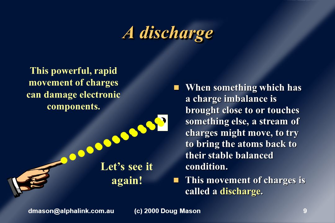 dmason@alphalink.com.au(c) 2000 Doug Mason9 A discharge This movement of charges is called a discharge.