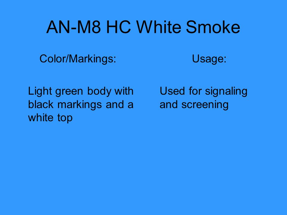 AN-M8 HC White Smoke Color/Markings: Light green body with black markings and a white top Usage: Used for signaling and screening