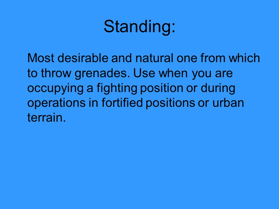 Standing: Most desirable and natural one from which to throw grenades.