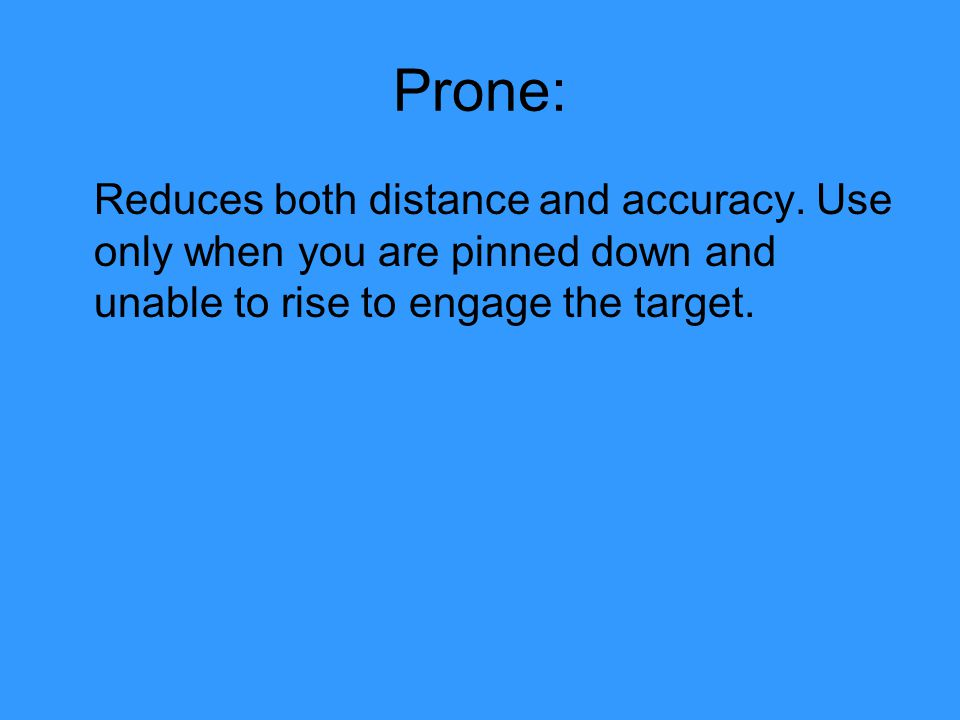 Prone: Reduces both distance and accuracy.