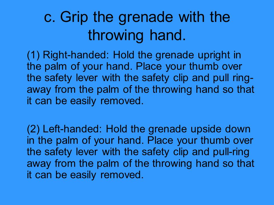 c.Grip the grenade with the throwing hand.