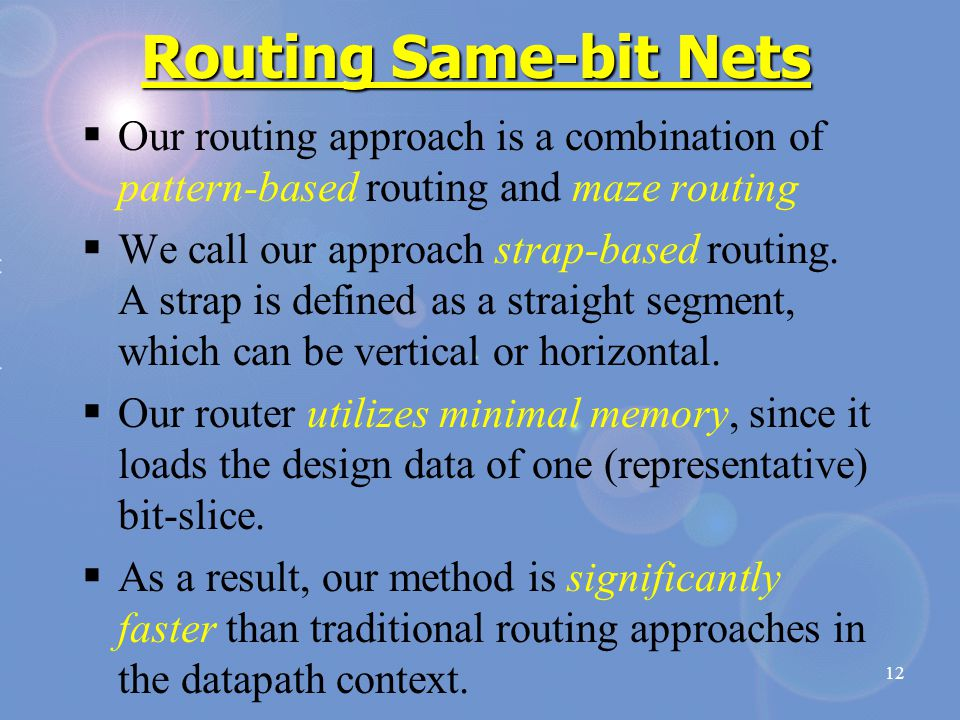 12 Routing Same-bit Nets  Our routing approach is a combination of pattern-based routing and maze routing  We call our approach strap-based routing.