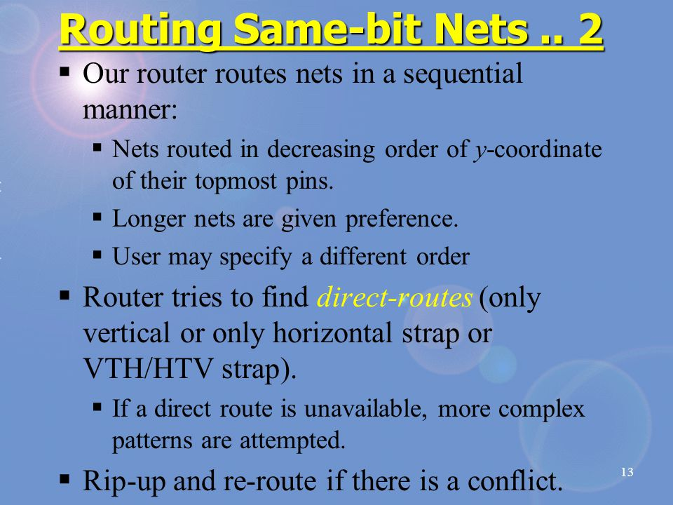 13 Routing Same-bit Nets.. 2  Our router routes nets in a sequential manner:  Nets routed in decreasing order of y-coordinate of their topmost pins.