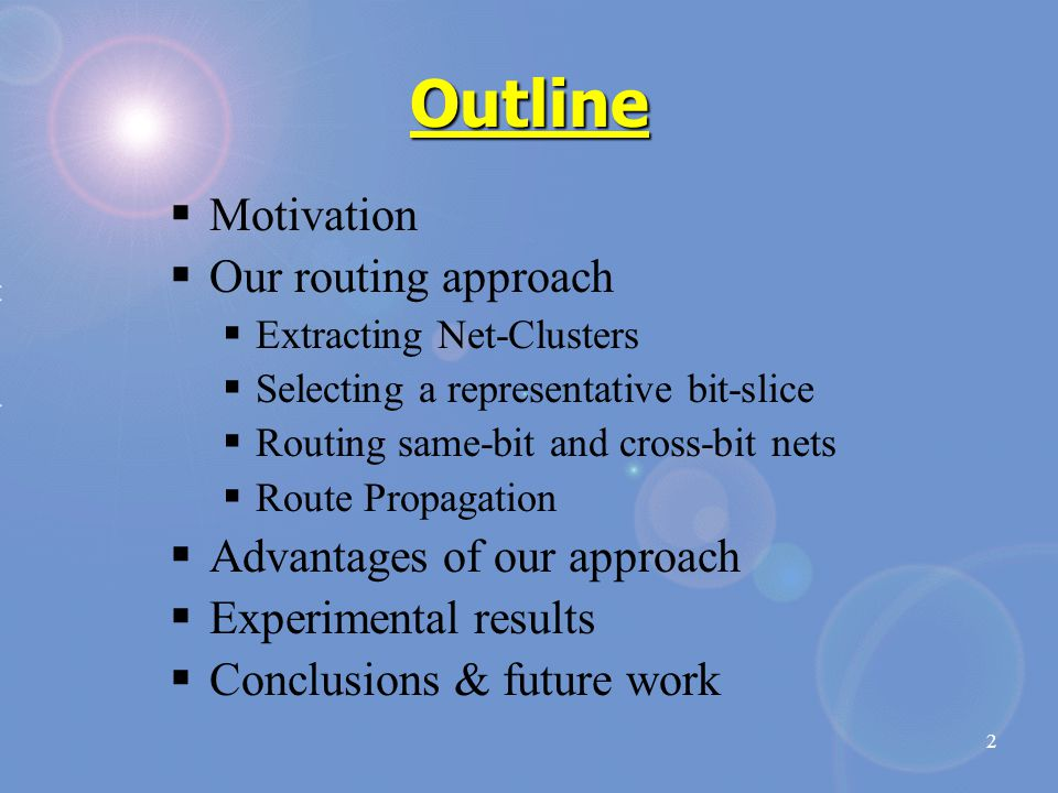 2 Outline  Motivation  Our routing approach  Extracting Net-Clusters  Selecting a representative bit-slice  Routing same-bit and cross-bit nets 
