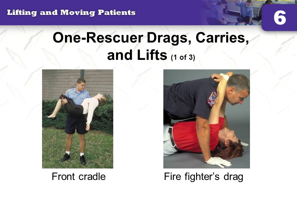 One-Rescuer Drags, Carries, and Lifts (1 of 3) Front cradleFire fighter's drag