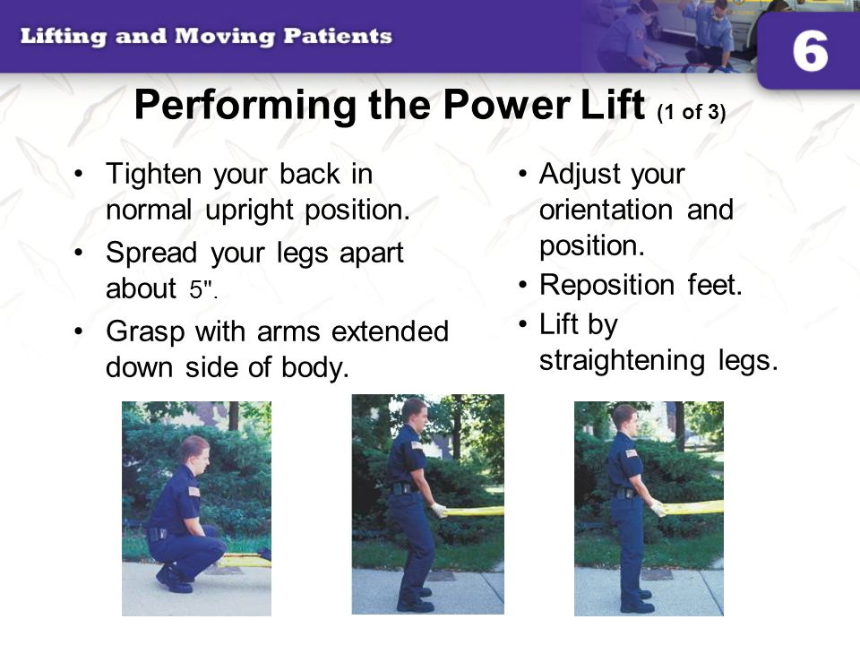 Performing the Power Lift (2 of 3) A power grip gets the maximum force from your hands Arms and hands face palm up.