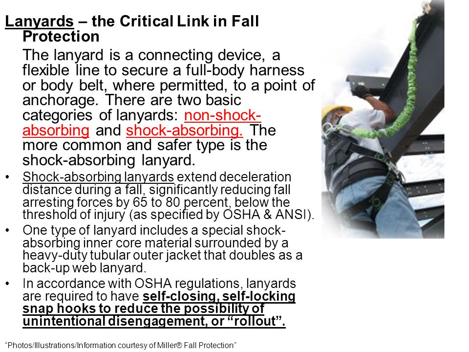 Lanyards – the Critical Link in Fall Protection The lanyard is a connecting device, a flexible line to secure a full-body harness or body belt, where