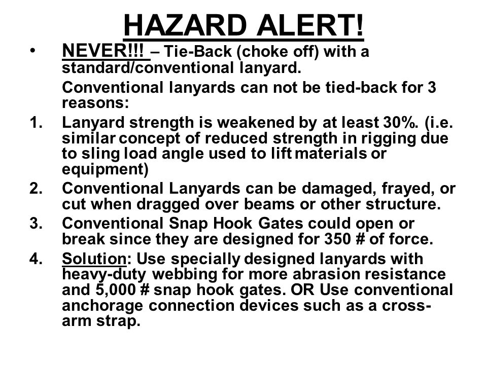 HAZARD ALERT! NEVER!!! – Tie-Back (choke off) with a standard/conventional lanyard. Conventional lanyards can not be tied-back for 3 reasons: 1.Lanyar