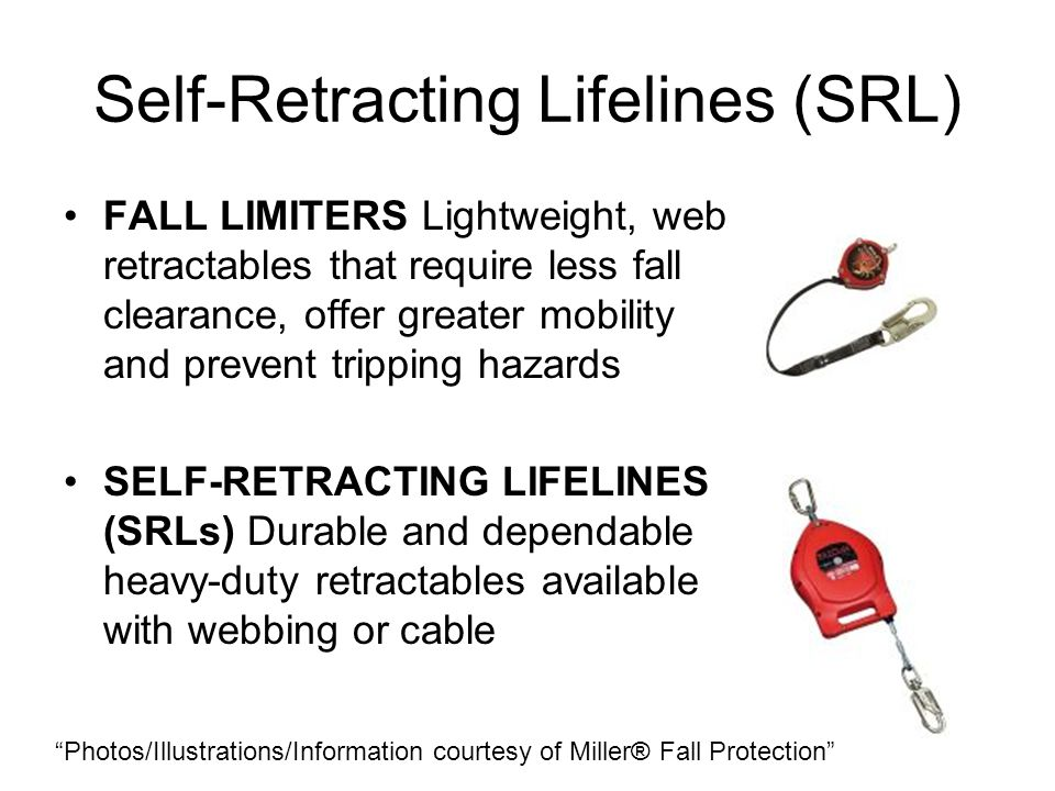 Self-Retracting Lifelines (SRL) FALL LIMITERS Lightweight, web retractables that require less fall clearance, offer greater mobility and prevent tripp
