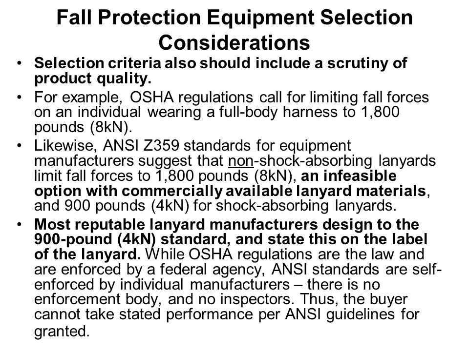 Fall Protection Equipment Selection Considerations Selection criteria also should include a scrutiny of product quality. For example, OSHA regulations