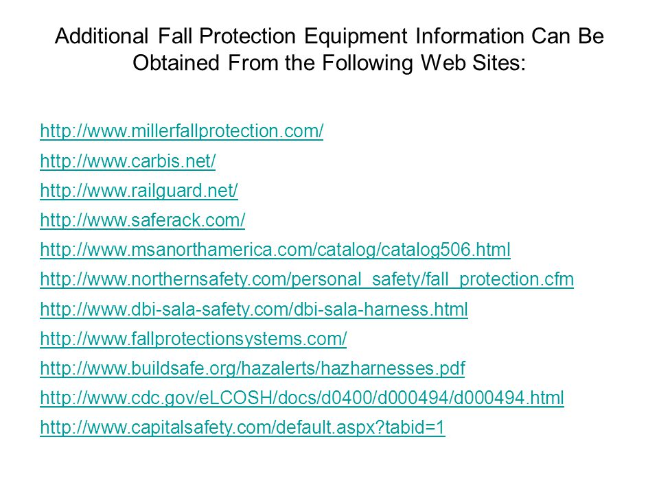 Additional Fall Protection Equipment Information Can Be Obtained From the Following Web Sites: http://www.millerfallprotection.com/ http://www.carbis.