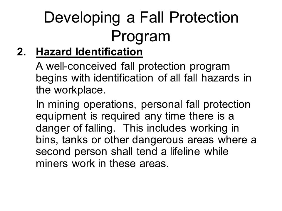 Where a fall hazard exists, there are two acceptable options: (1)eliminate the hazard, or (2)provide protection against it.