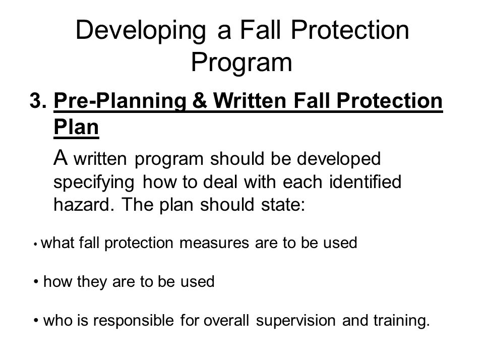 3.Pre-Planning & Written Fall Protection Plan A written program should be developed specifying how to deal with each identified hazard. The plan shoul