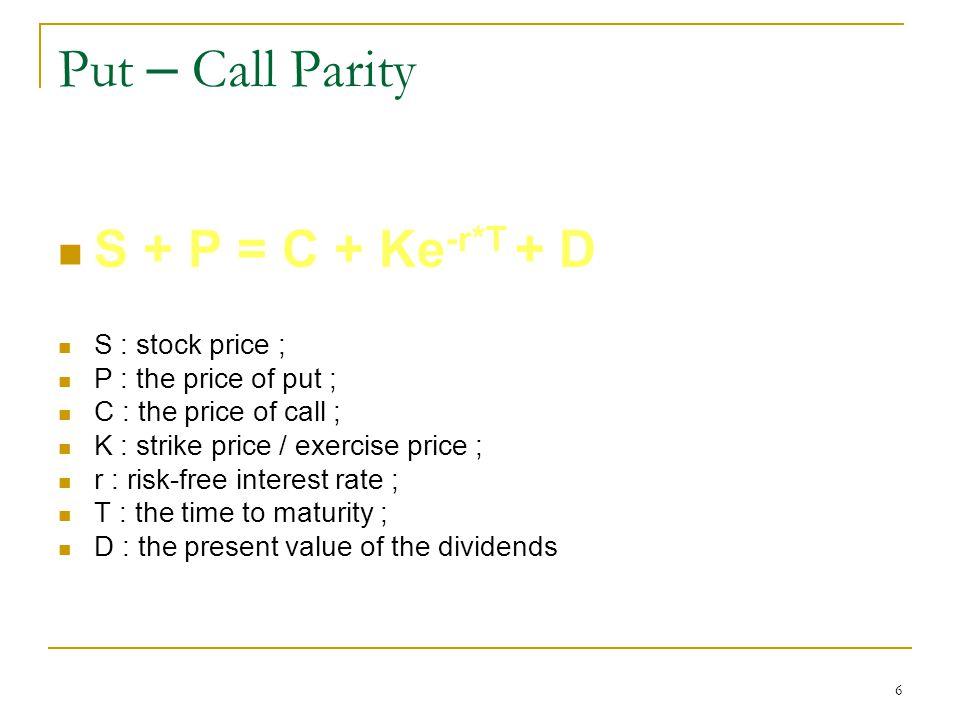 7 Covered call long a stock & short a call S-C=Ke -rf*T +D – P K Profit STST +S -C C+C -(K-C) K-C