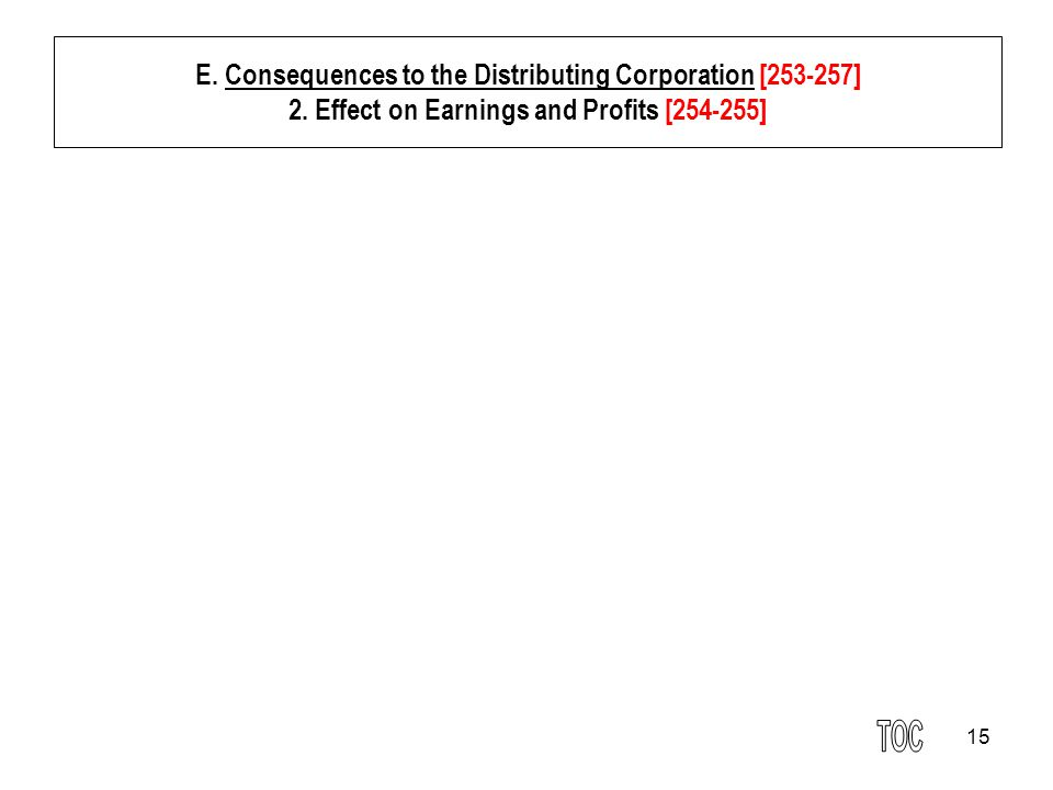 15 E. Consequences to the Distributing Corporation [253-257] 2. Effect on Earnings and Profits [254-255]