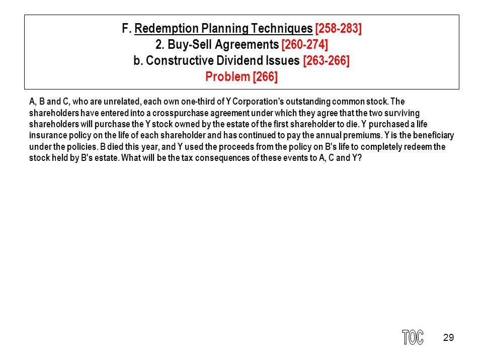 29 F. Redemption Planning Techniques [258-283] 2. Buy-Sell Agreements [260-274] b. Constructive Dividend Issues [263-266] Problem [266] A, B and C, wh