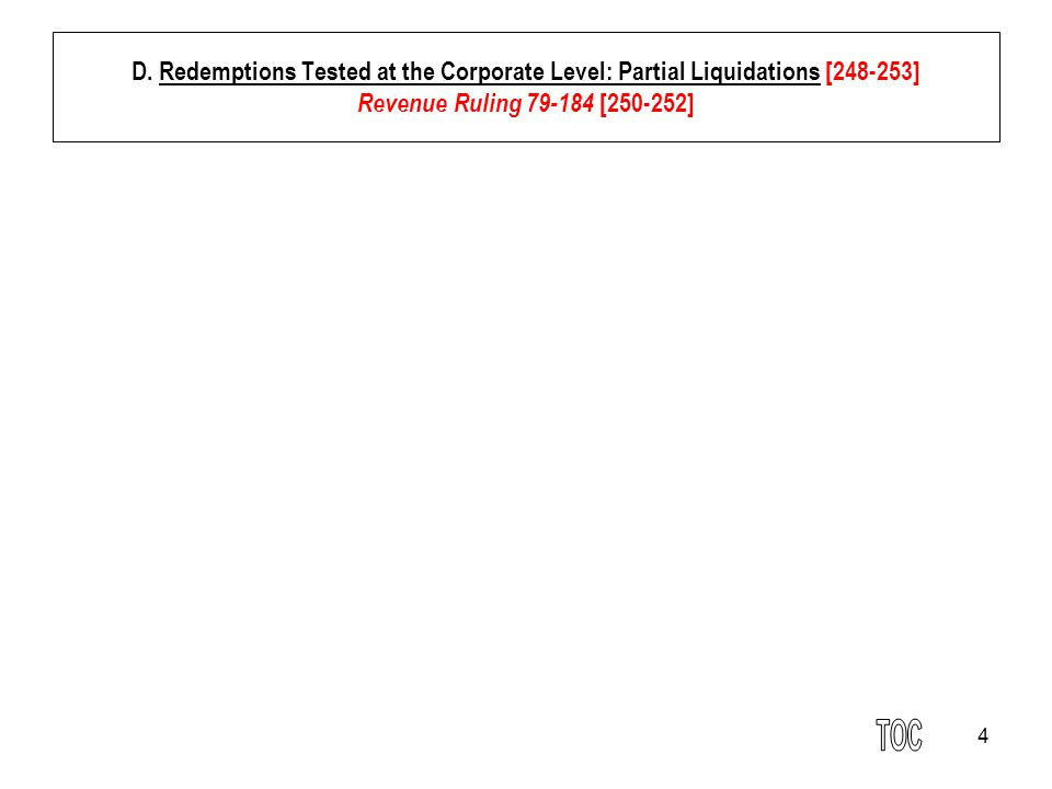 4 D. Redemptions Tested at the Corporate Level: Partial Liquidations [248-253] Revenue Ruling 79-184 [250-252]