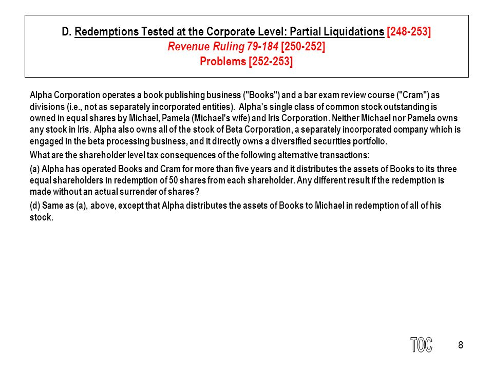 8 D. Redemptions Tested at the Corporate Level: Partial Liquidations [248-253] Revenue Ruling 79-184 [250-252] Problems [252-253] Alpha Corporation op