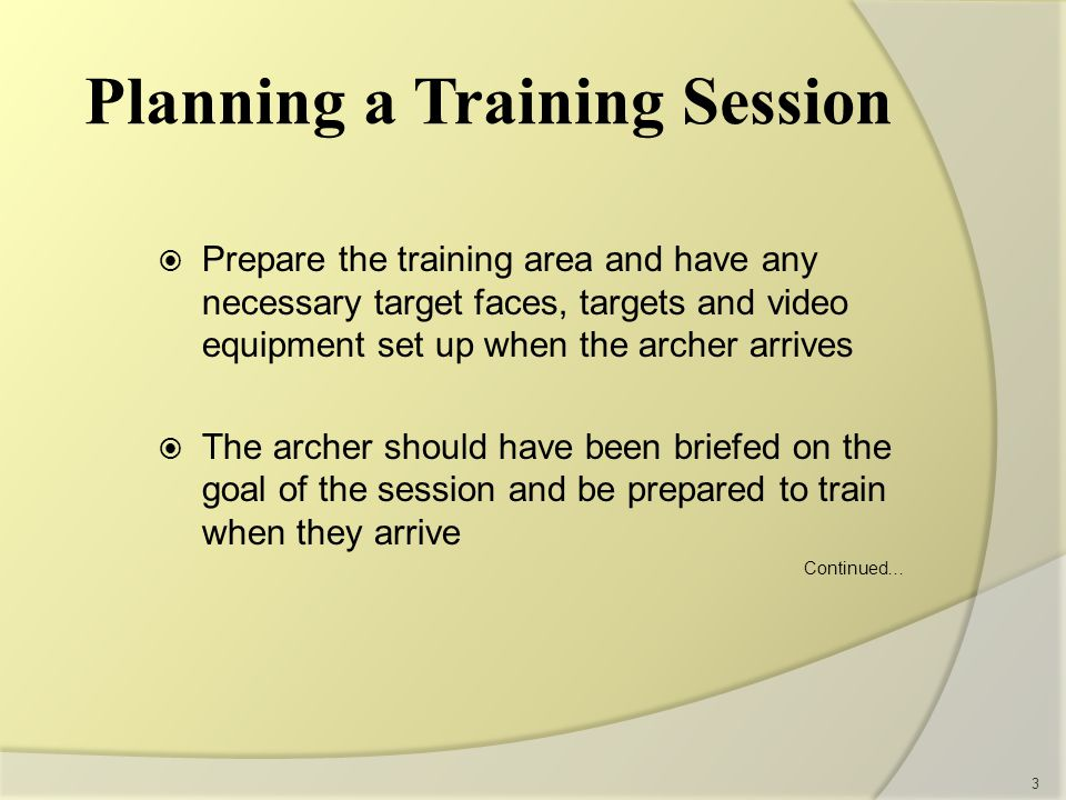 Example of Session Goal Statement:  Goal: Learn how to move from Set to the Set-up position  Standard: Be able to perform the movement with 75% perfection by the end of the day Continued… 4 Planning a Training Session