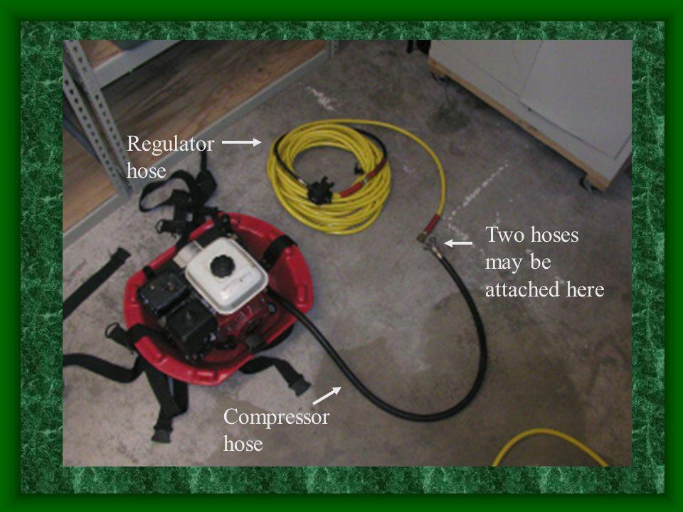Regulator hose Compressor hose Two hoses may be attached here