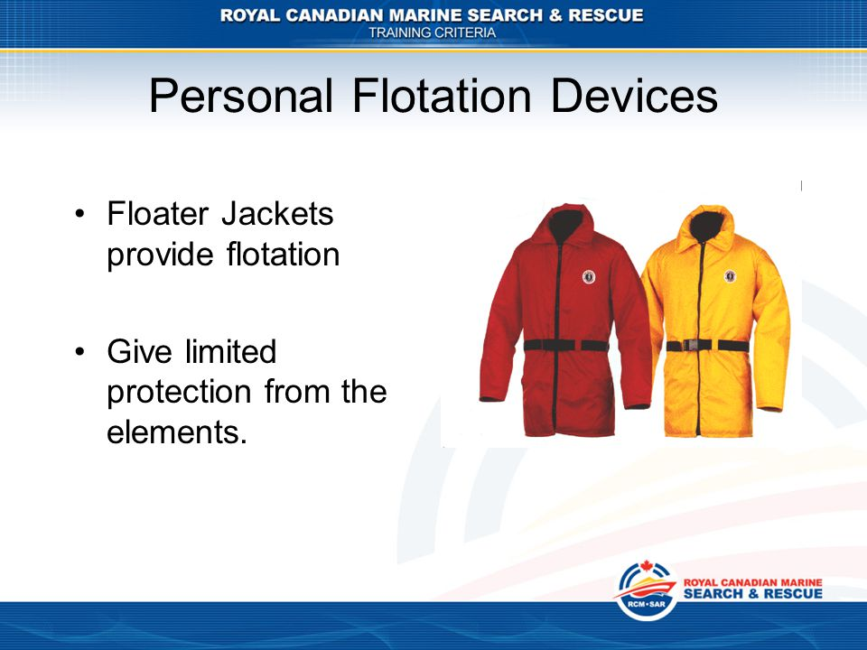 Personal Flotation Devices Floater Jackets provide flotation Give limited protection from the elements.