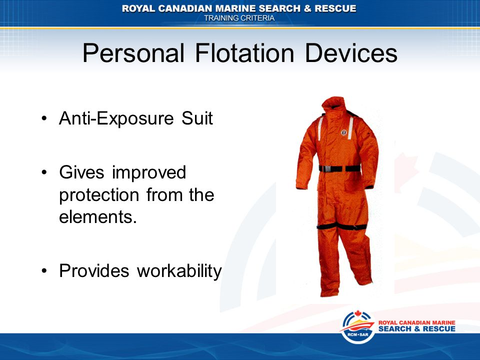 Personal Flotation Devices Anti-Exposure Suit Gives improved protection from the elements. Provides workability