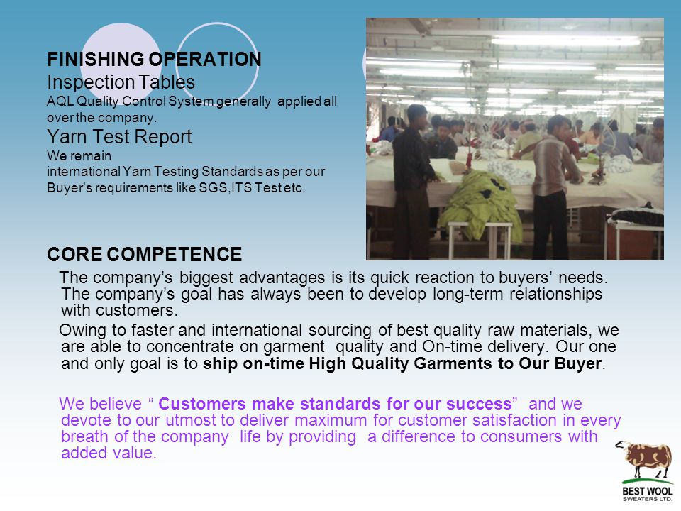 FINISHING OPERATION Inspection Tables AQL Quality Control System generally applied all over the company. Yarn Test Report We remain international Yarn
