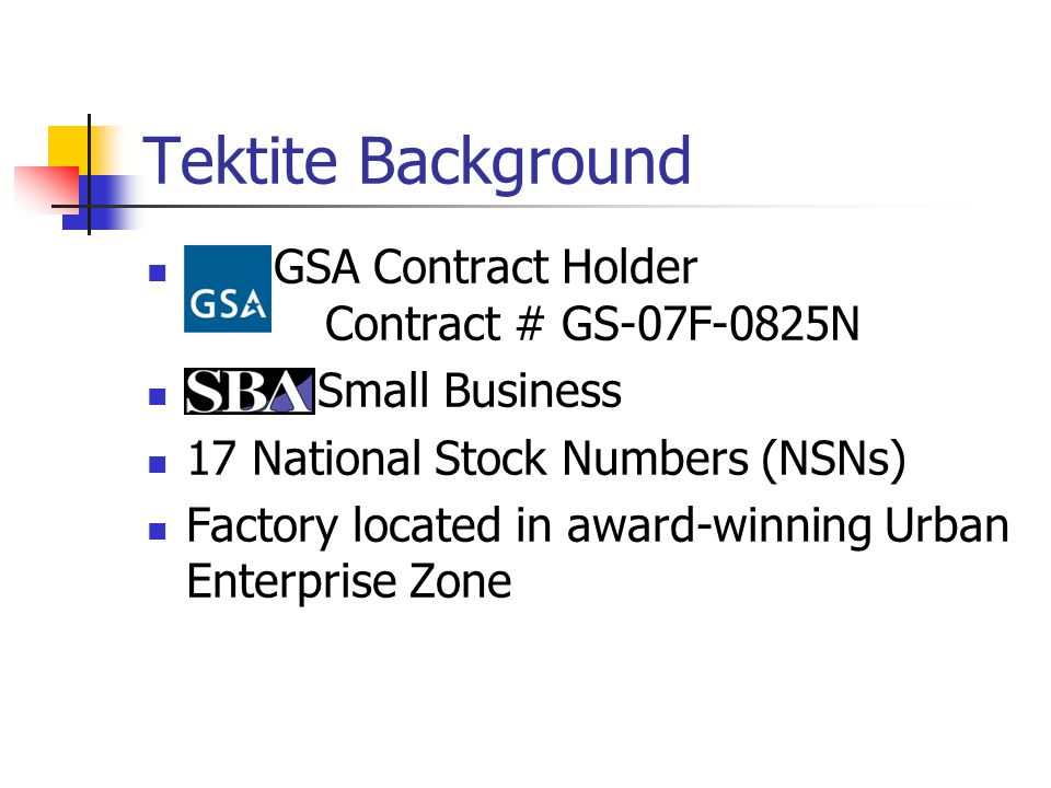 Tektite Background GSA Contract Holder Contract # GS-07F-0825N Small Business 17 National Stock Numbers (NSNs) Factory located in award-winning Urban