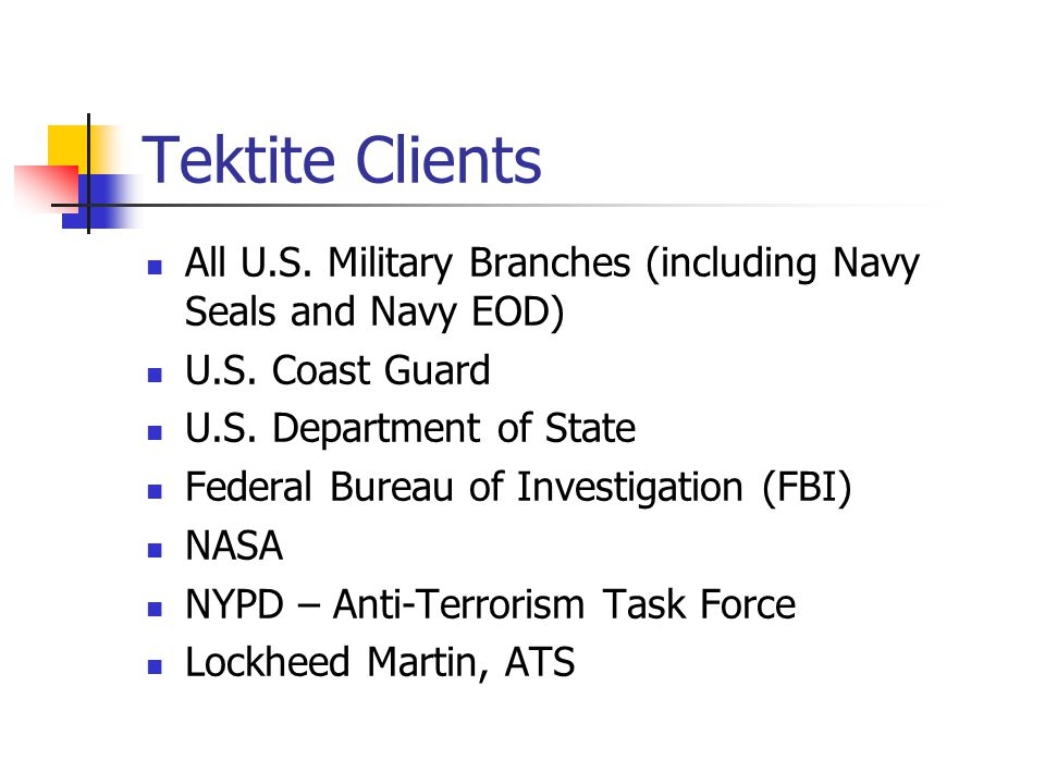 Tektite Clients All U.S. Military Branches (including Navy Seals and Navy EOD) U.S. Coast Guard U.S. Department of State Federal Bureau of Investigati