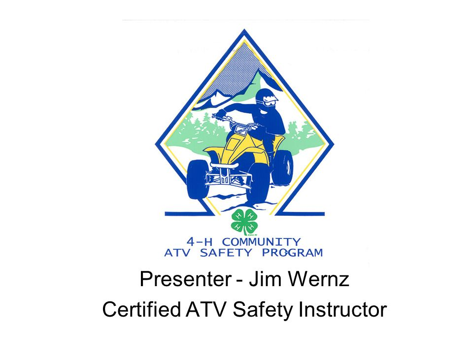 Presenter - Jim Wernz Certified ATV Safety Instructor