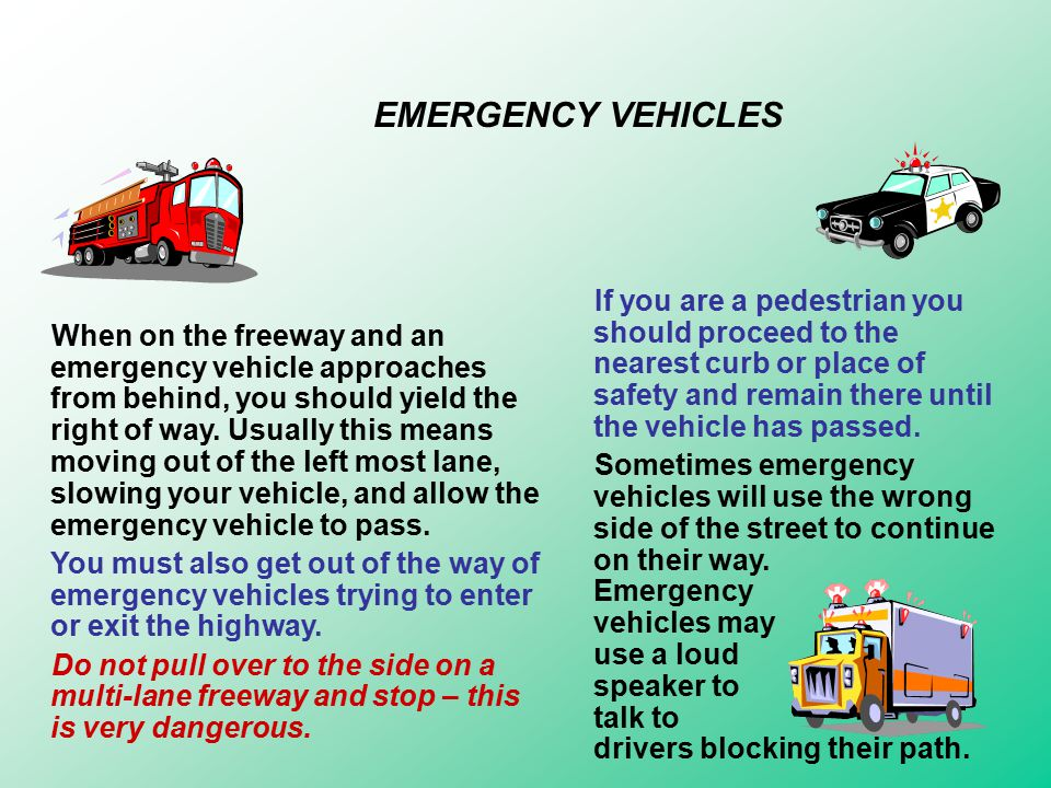 When you are driving be alert for the lights and siren of approaching emergency vehicles.