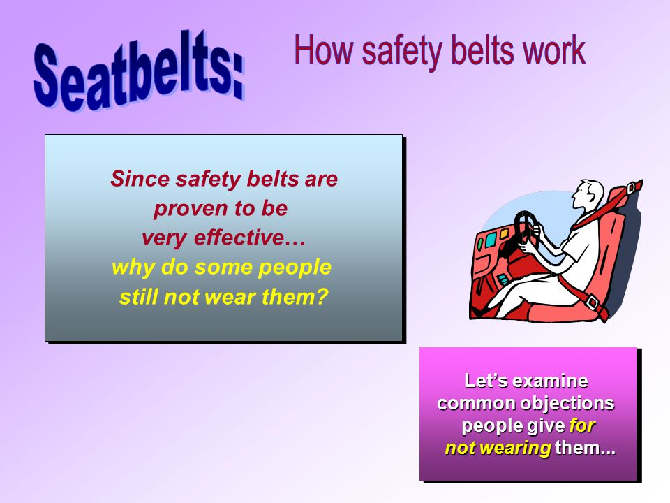 The newer safety belts feel so comfortable you may not think they work, but they do.