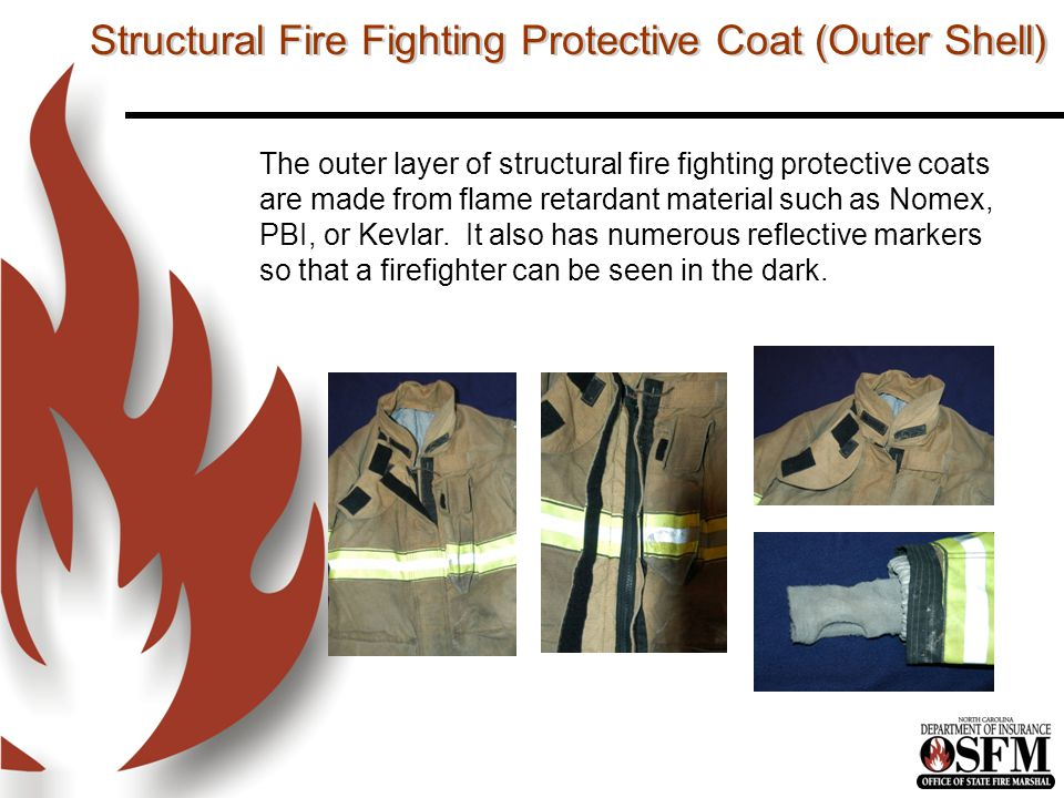 Structural Fire Fighting Protective Coat (Outer Shell) The outer layer of structural fire fighting protective coats are made from flame retardant material such as Nomex, PBI, or Kevlar.
