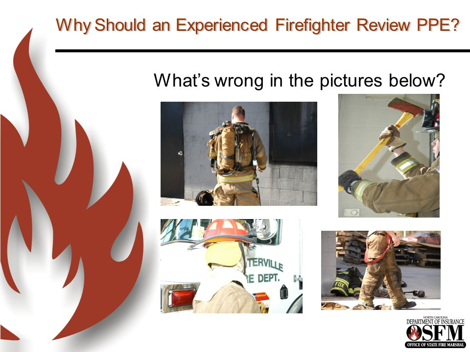 Why Should an Experienced Firefighter Review PPE What's wrong in the pictures below