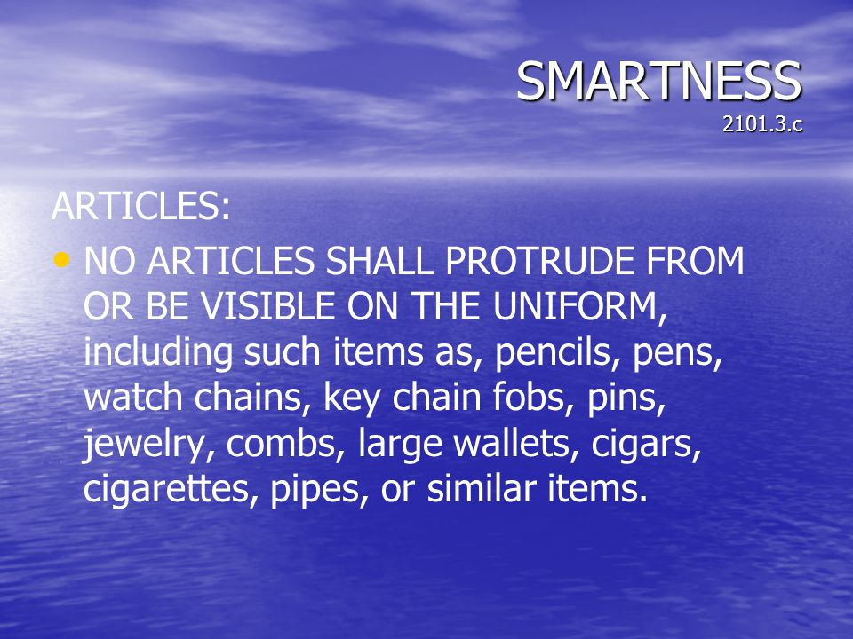 SMARTNESS 2101.3.c ARTICLES: NO ARTICLES SHALL PROTRUDE FROM OR BE VISIBLE ON THE UNIFORM, including such items as, pencils, pens, watch chains, key c