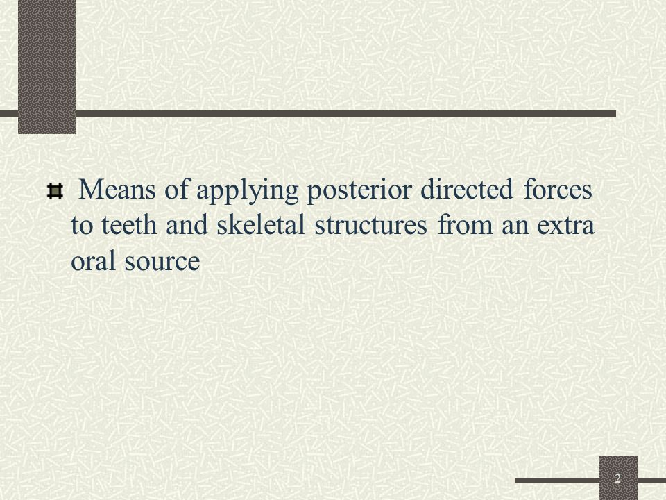 2 Means of applying posterior directed forces to teeth and skeletal structures from an extra oral source