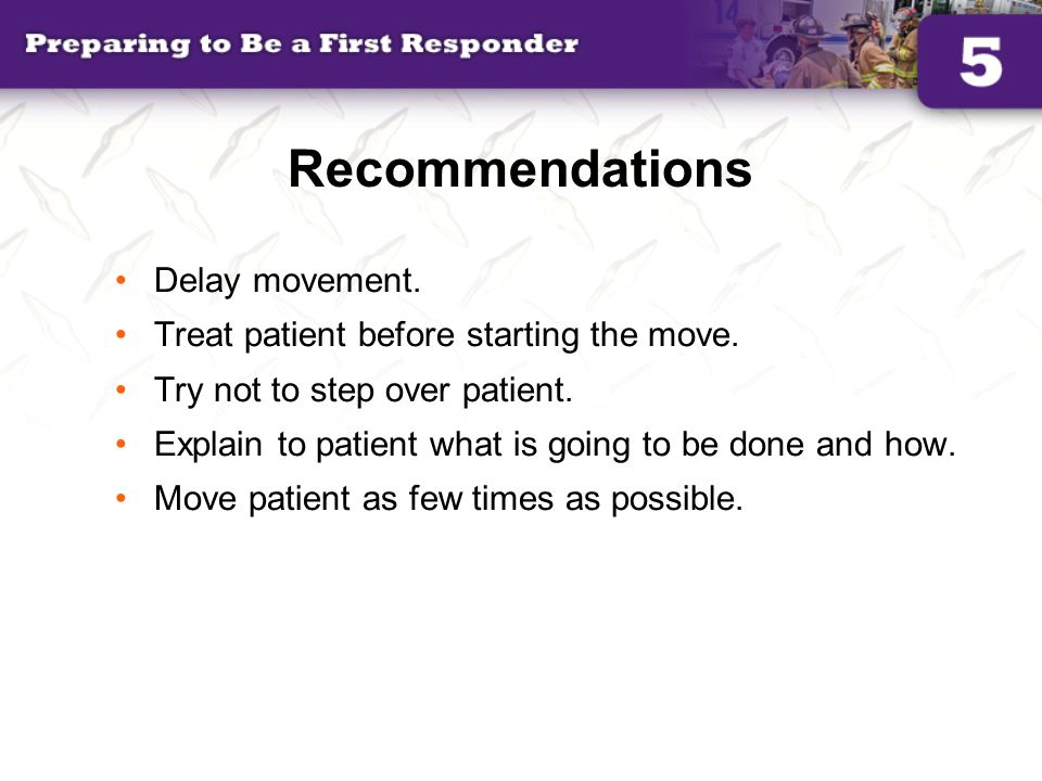 Recommendations Delay movement. Treat patient before starting the move. Try not to step over patient. Explain to patient what is going to be done and