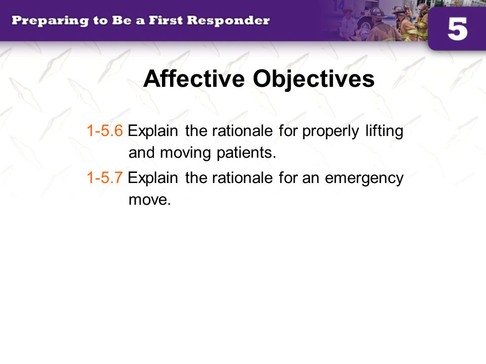 Psychomotor Objectives 1-5.8 Demonstrate an emergency move.
