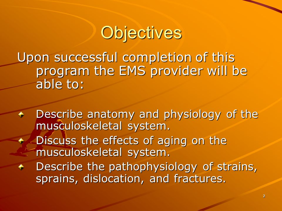 3 Objectives cont'd Describe the assessment of the musculoskeletal system.