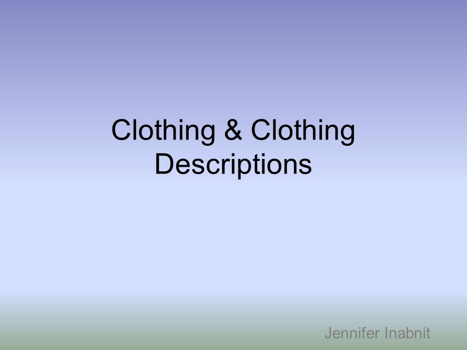 Clothing & Clothing Descriptions Jennifer Inabnit