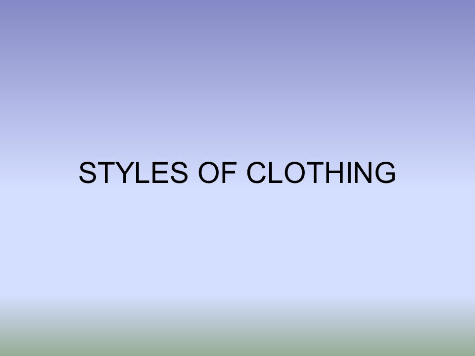 STYLES OF CLOTHING