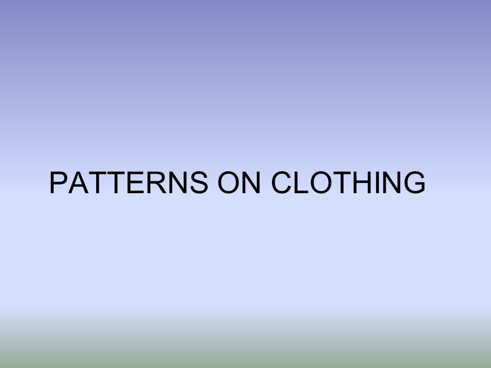 PATTERNS ON CLOTHING