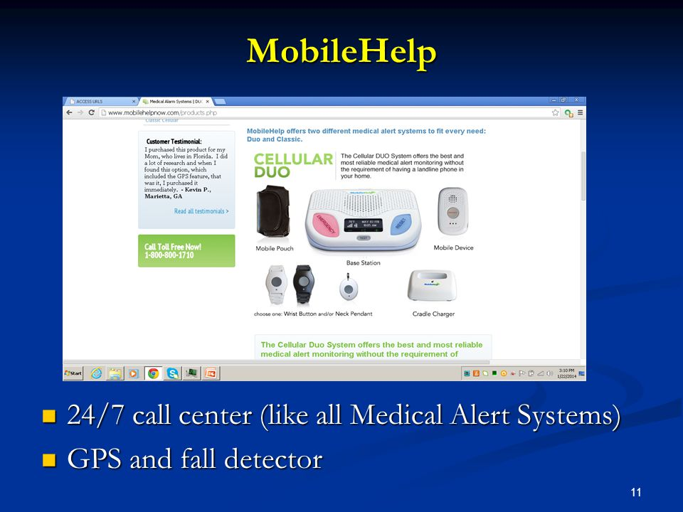 11 MobileHelp 24/7 call center (like all Medical Alert Systems) 24/7 call center (like all Medical Alert Systems) GPS and fall detector GPS and fall detector