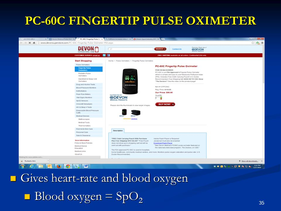 35 PC-60C FINGERTIP PULSE OXIMETER Gives heart-rate and blood oxygen Gives heart-rate and blood oxygen Blood oxygen = SpO 2 Blood oxygen = SpO 2