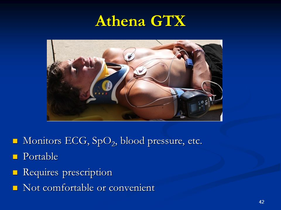 42 Athena GTX Monitors ECG, SpO 2, blood pressure, etc.