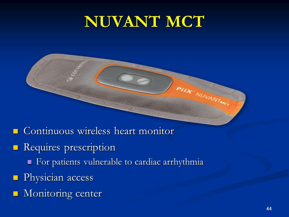 44 NUVANT MCT Continuous wireless heart monitor Requires prescription For patients vulnerable to cardiac arrhythmia Physician access Monitoring center