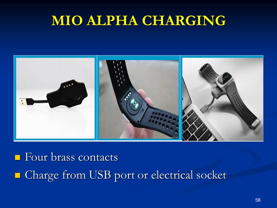58 MIO ALPHA CHARGING Four brass contacts Four brass contacts Charge from USB port or electrical socket Charge from USB port or electrical socket
