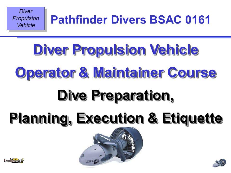 Diving Equipment & Diving Signals OT2 1 08/02 Pathfinder Divers BSAC 0161 Diver Propulsion Vehicle Operator & Maintainer Course Dive Preparation, Plan