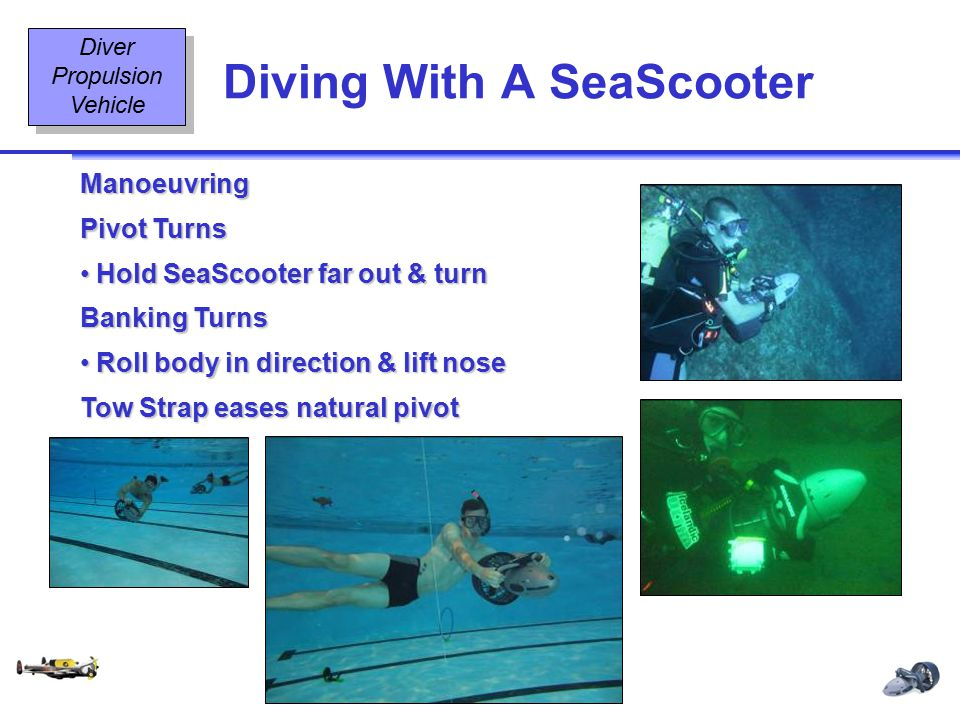 Diving Equipment & Diving Signals OT2 10 08/02 Diving With A SeaScooter Diver Propulsion Vehicle Manoeuvring Pivot Turns Hold SeaScooter far out & tur